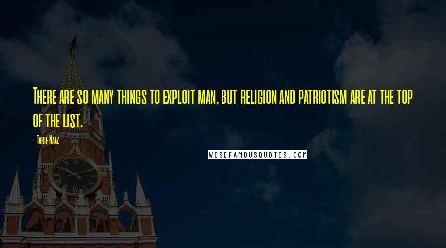 Tarif Naaz quotes: There are so many things to exploit man, but religion and patriotism are at the top of the list.