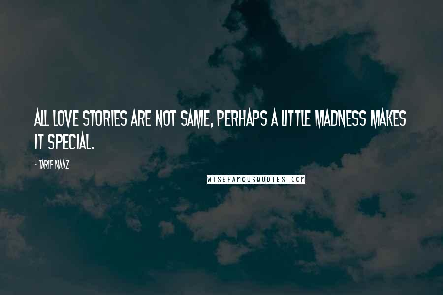 Tarif Naaz quotes: All love stories are not same, perhaps a little madness makes it special.
