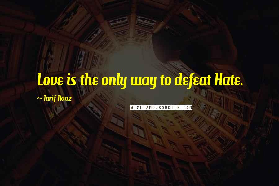 Tarif Naaz quotes: Love is the only way to defeat Hate.