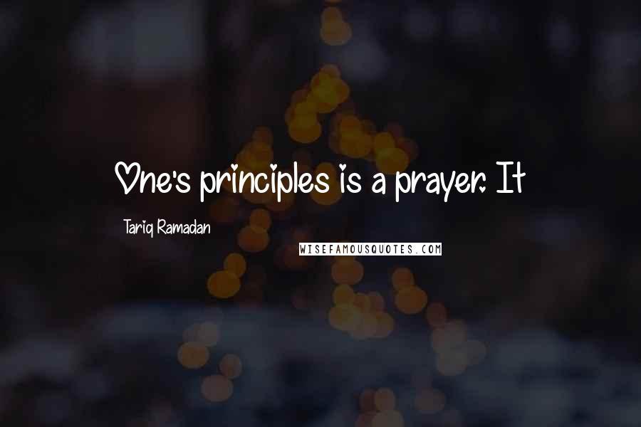 Tariq Ramadan quotes: One's principles is a prayer. It