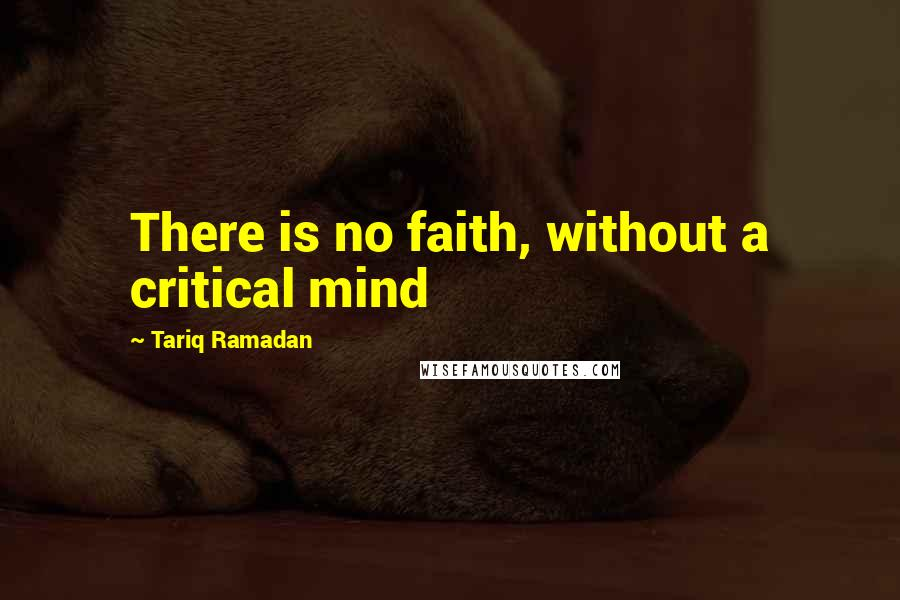Tariq Ramadan quotes: There is no faith, without a critical mind