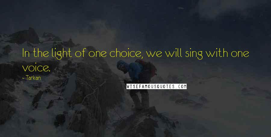 Tarkan quotes: In the light of one choice, we will sing with one voice.