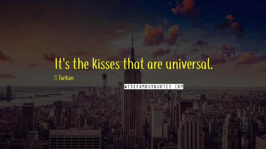 Tarkan quotes: It's the kisses that are universal.