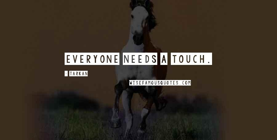 Tarkan quotes: Everyone needs a touch.