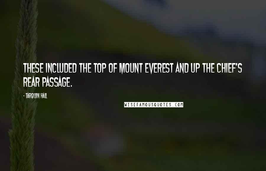Tarquin Hall quotes: These included the top of Mount Everest and up the chief's rear passage.