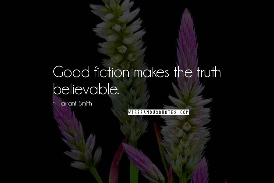 Tarrant Smith quotes: Good fiction makes the truth believable.
