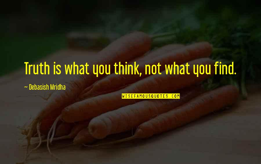 Tarred Quotes By Debasish Mridha: Truth is what you think, not what you
