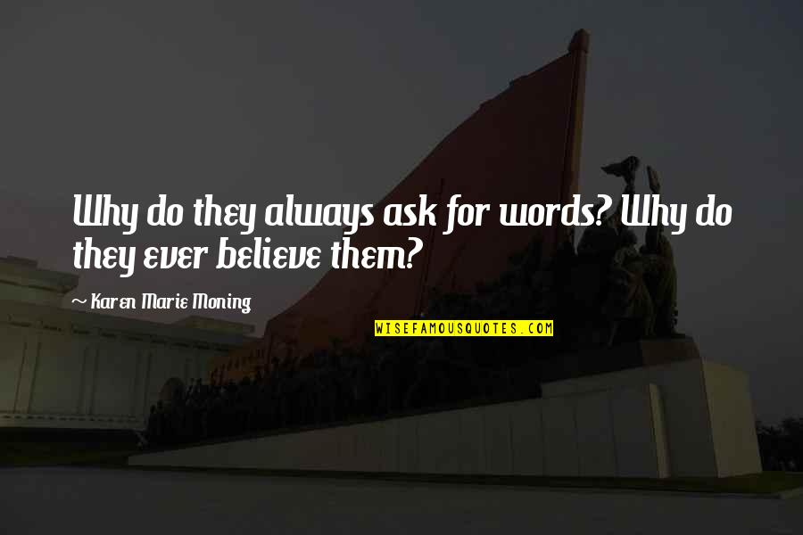 Tarred Quotes By Karen Marie Moning: Why do they always ask for words? Why