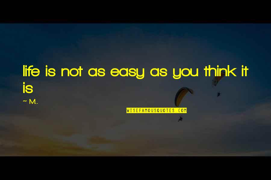 Tarred Quotes By M..: life is not as easy as you think