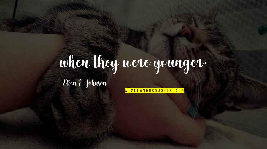 Tarski Quotes By Ellen E. Johnson: when they were younger.