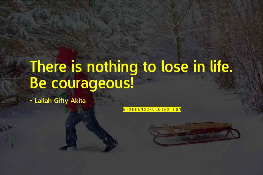 Tarski Quotes By Lailah Gifty Akita: There is nothing to lose in life. Be