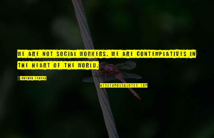 Tarski Quotes By Mother Teresa: We are not social workers. We are contemplatives
