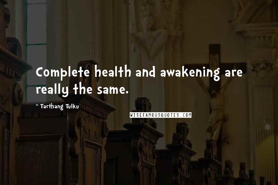 Tarthang Tulku quotes: Complete health and awakening are really the same.