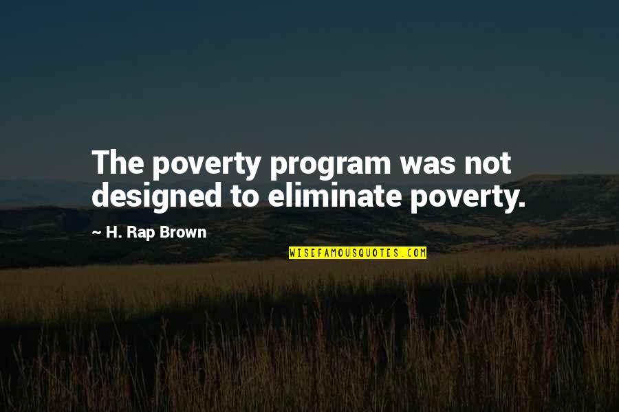 Tarun Gogoi Quotes By H. Rap Brown: The poverty program was not designed to eliminate