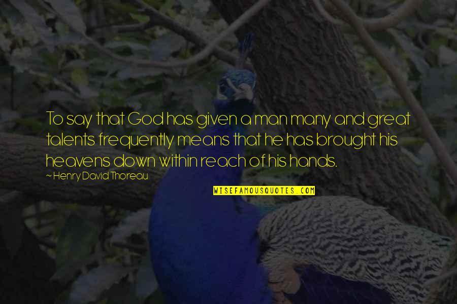 Tarun Gogoi Quotes By Henry David Thoreau: To say that God has given a man
