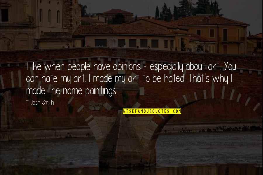 Tarun Gogoi Quotes By Josh Smith: I like when people have opinions - especially