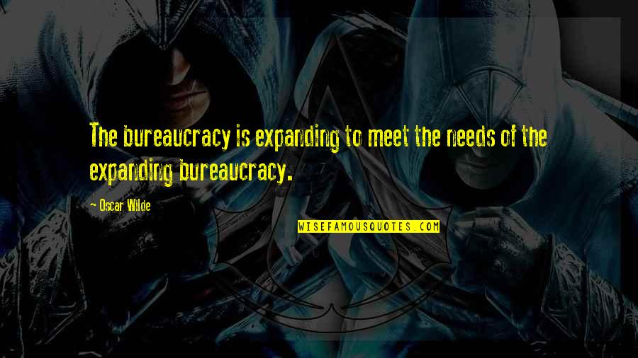 Tarun Sagar Ji Quotes By Oscar Wilde: The bureaucracy is expanding to meet the needs
