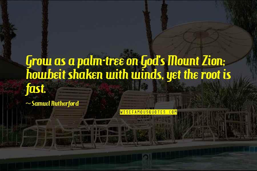 Tarun Sagar Ji Quotes By Samuel Rutherford: Grow as a palm-tree on God's Mount Zion;