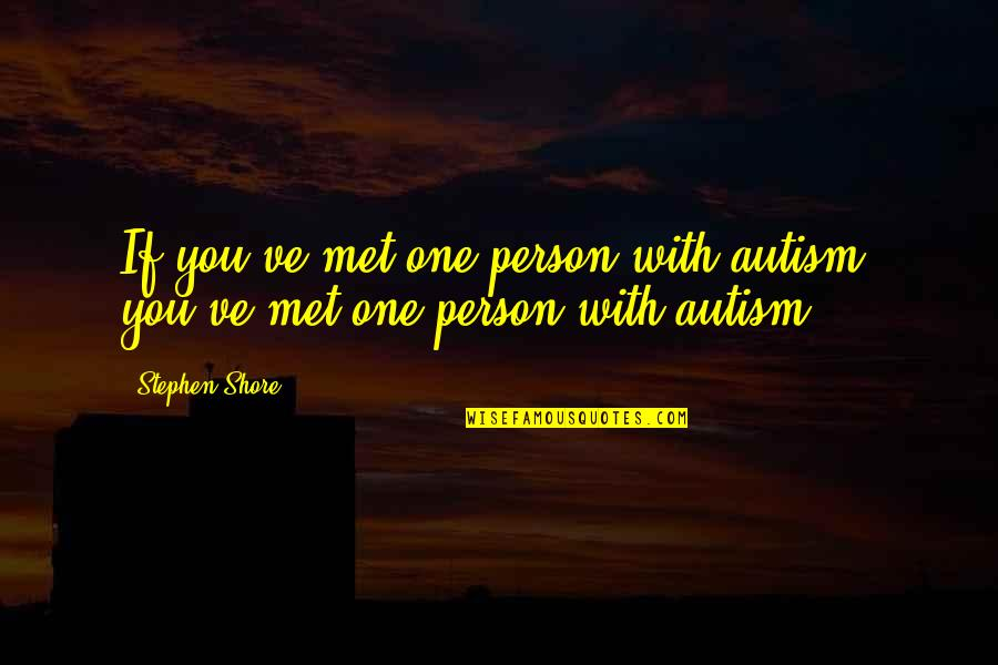Tarun Sagar Ji Quotes By Stephen Shore: If you've met one person with autism, you've