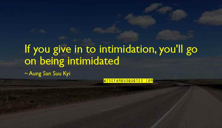 Tarun Tahiliani Quotes By Aung San Suu Kyi: If you give in to intimidation, you'll go