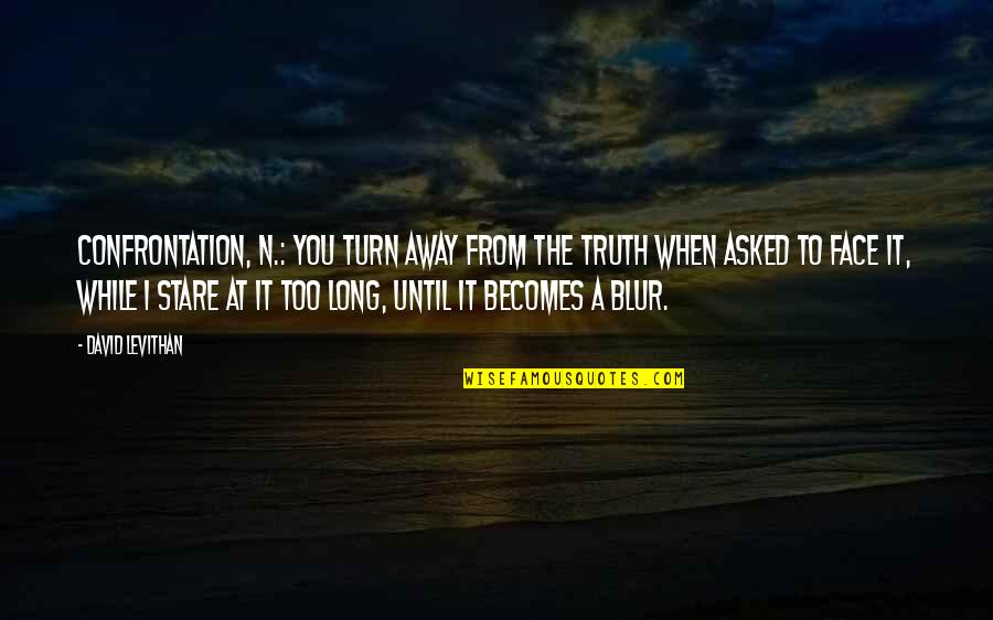 Tarun Tahiliani Quotes By David Levithan: Confrontation, n.: You turn away from the truth