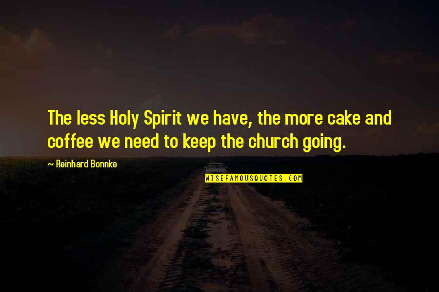 Tarun Tahiliani Quotes By Reinhard Bonnke: The less Holy Spirit we have, the more