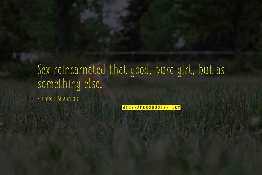 Tasha Godspell Quotes By Chuck Palahniuk: Sex reincarnated that good, pure girl, but as