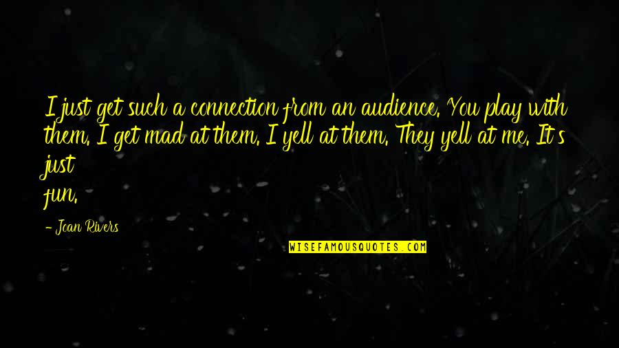 Tasha Godspell Quotes By Joan Rivers: I just get such a connection from an