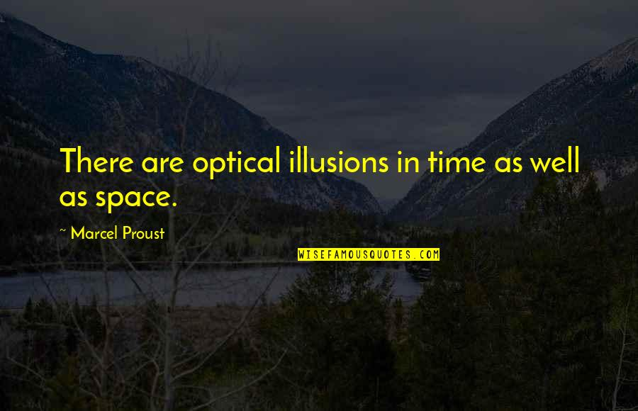 Tasha Godspell Quotes By Marcel Proust: There are optical illusions in time as well