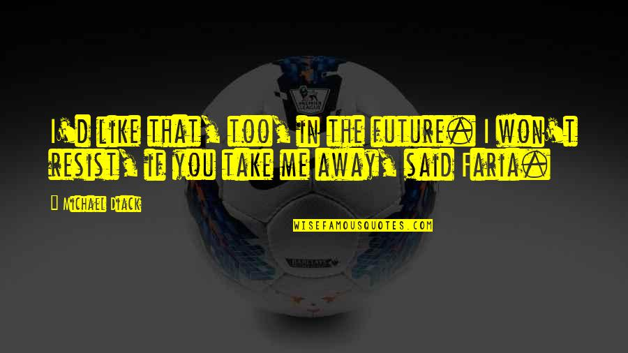 Tasha Godspell Quotes By Michael Diack: I'd like that, too, in the future. I