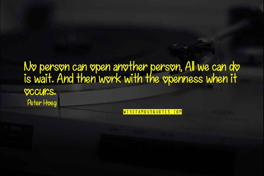 Tasha Godspell Quotes By Peter Hoeg: No person can open another person, All we