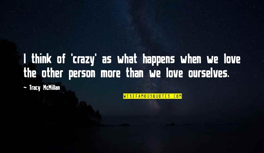 Tasha Godspell Quotes By Tracy McMillan: I think of 'crazy' as what happens when