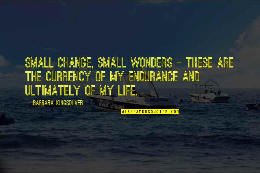 Task Forces Quotes By Barbara Kingsolver: Small change, small wonders - these are the