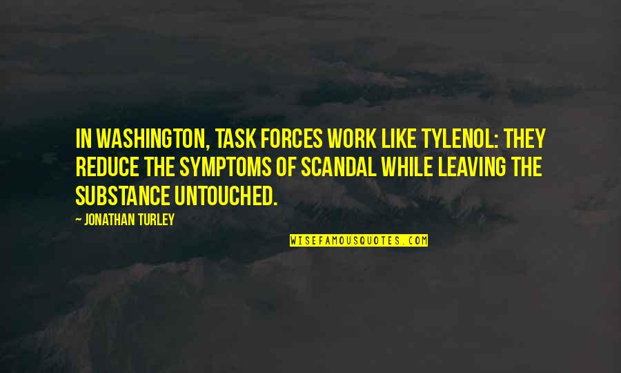 Task Forces Quotes By Jonathan Turley: In Washington, task forces work like Tylenol: they