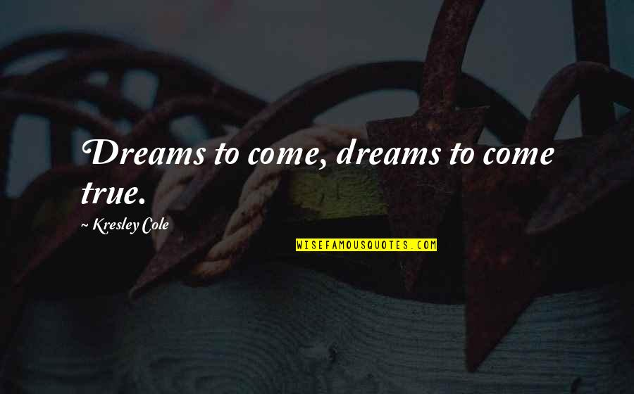 Task Forces Quotes By Kresley Cole: Dreams to come, dreams to come true.