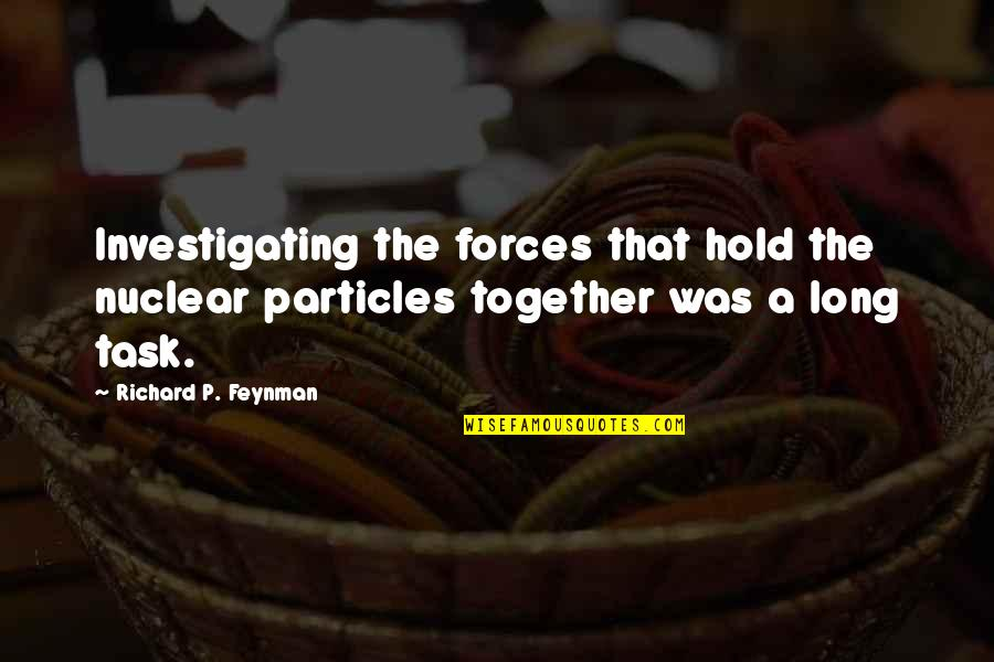 Task Forces Quotes By Richard P. Feynman: Investigating the forces that hold the nuclear particles