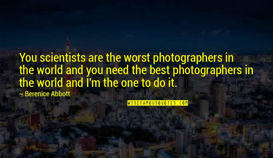 Tassels Quotes By Berenice Abbott: You scientists are the worst photographers in the