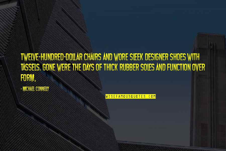 Tassels Quotes By Michael Connelly: Twelve-hundred-dollar chairs and wore sleek designer shoes with