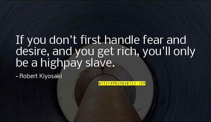 Tassels Quotes By Robert Kiyosaki: If you don't first handle fear and desire,
