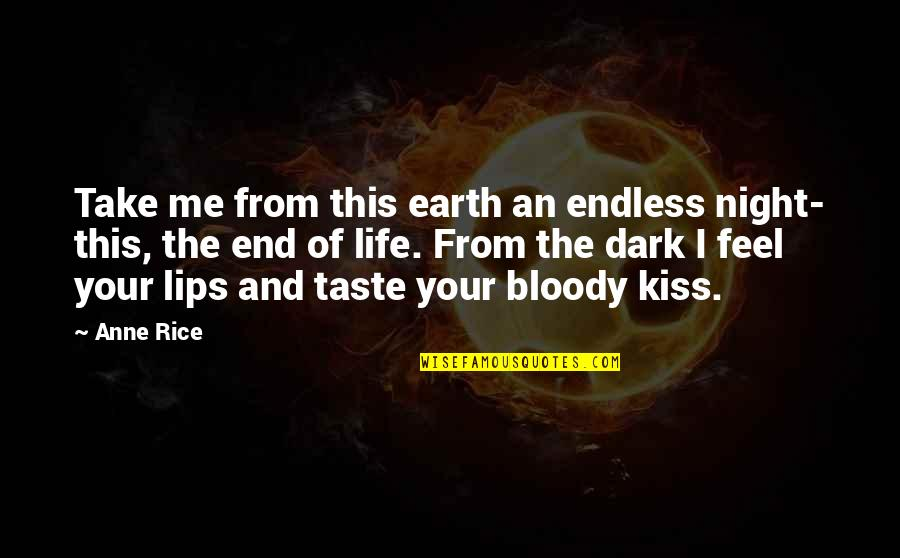Taste Your Lips Quotes By Anne Rice: Take me from this earth an endless night-