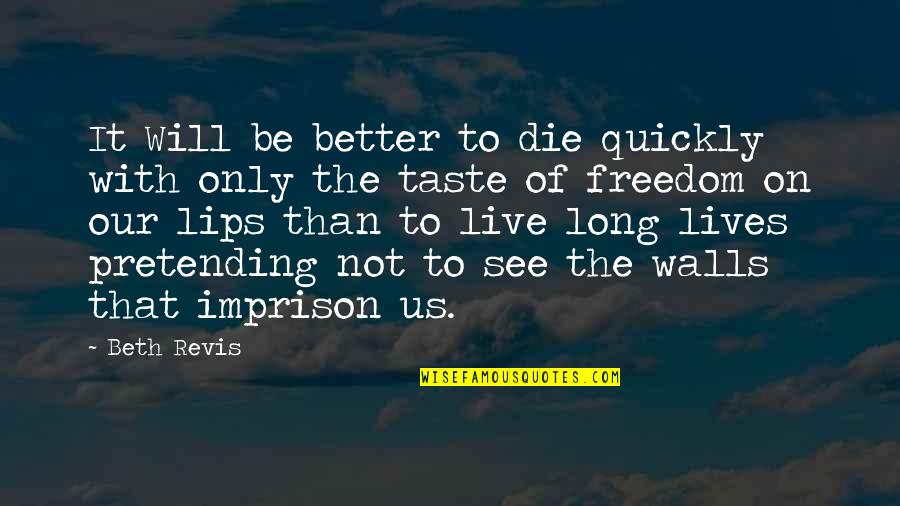 Taste Your Lips Quotes By Beth Revis: It Will be better to die quickly with
