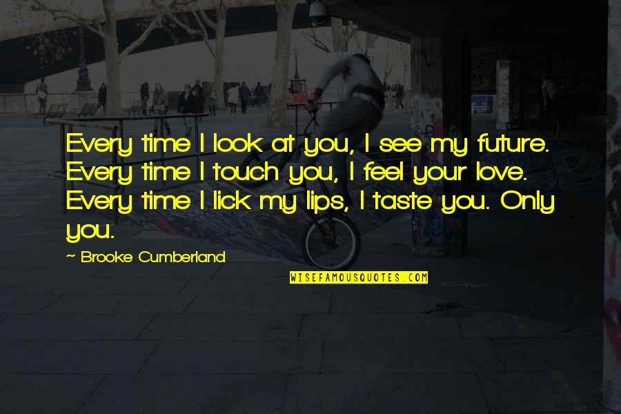 Taste Your Lips Quotes By Brooke Cumberland: Every time I look at you, I see