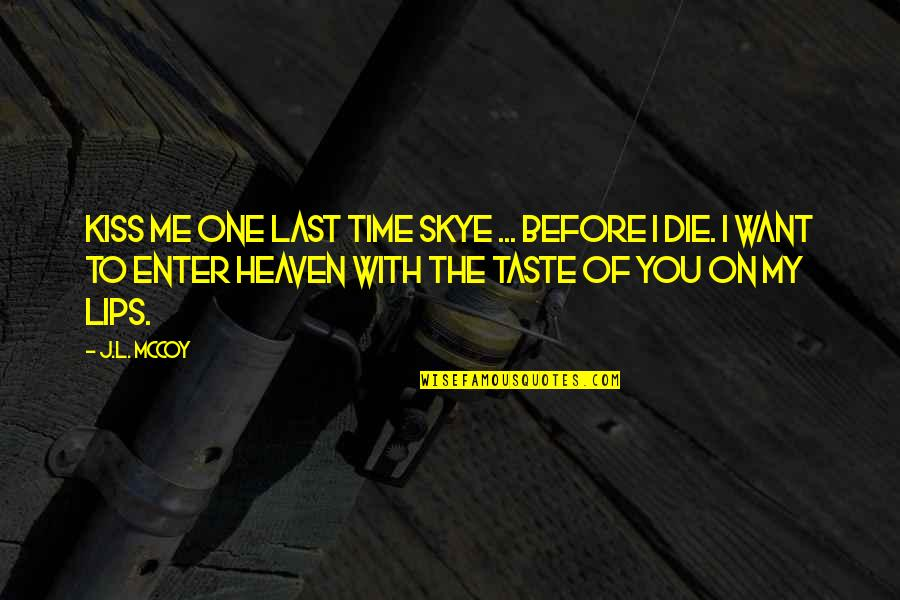 Taste Your Lips Quotes By J.L. McCoy: Kiss me one last time Skye ... before