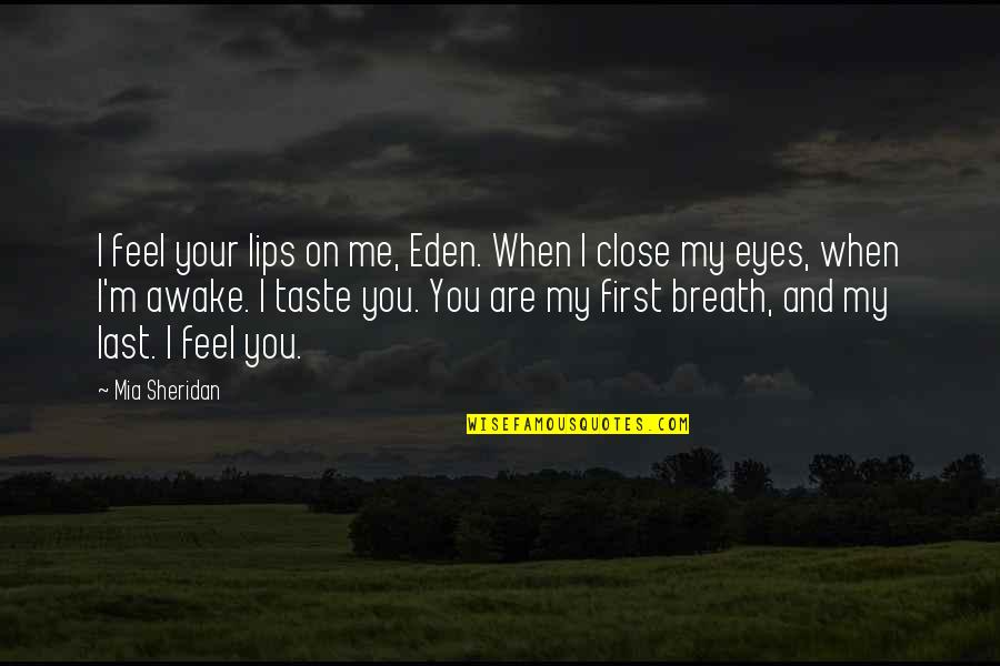 Taste Your Lips Quotes By Mia Sheridan: I feel your lips on me, Eden. When