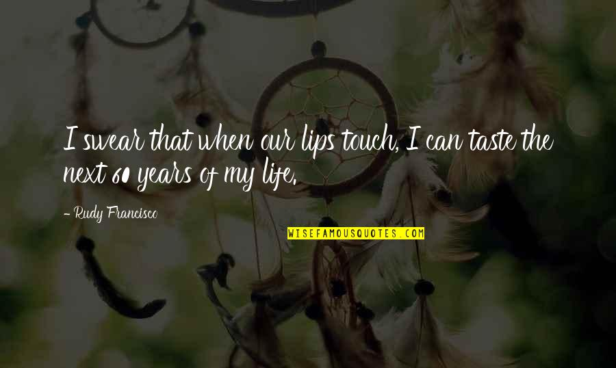 Taste Your Lips Quotes By Rudy Francisco: I swear that when our lips touch, I