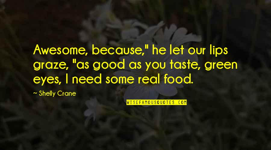 """Taste Your Lips Quotes By Shelly Crane: Awesome, because,"""" he let our lips graze, """"as"""