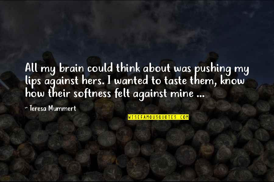 Taste Your Lips Quotes By Teresa Mummert: All my brain could think about was pushing