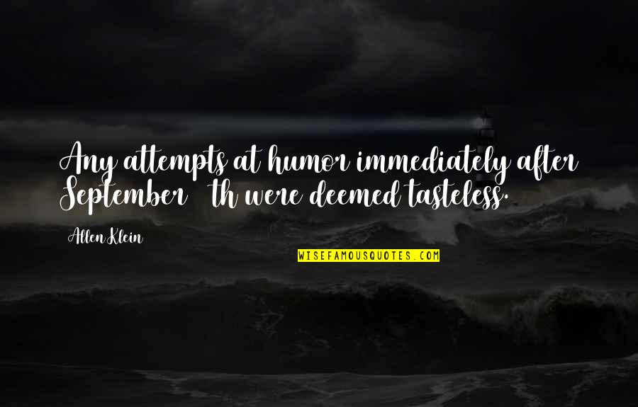 Tasteless Quotes By Allen Klein: Any attempts at humor immediately after September 11th