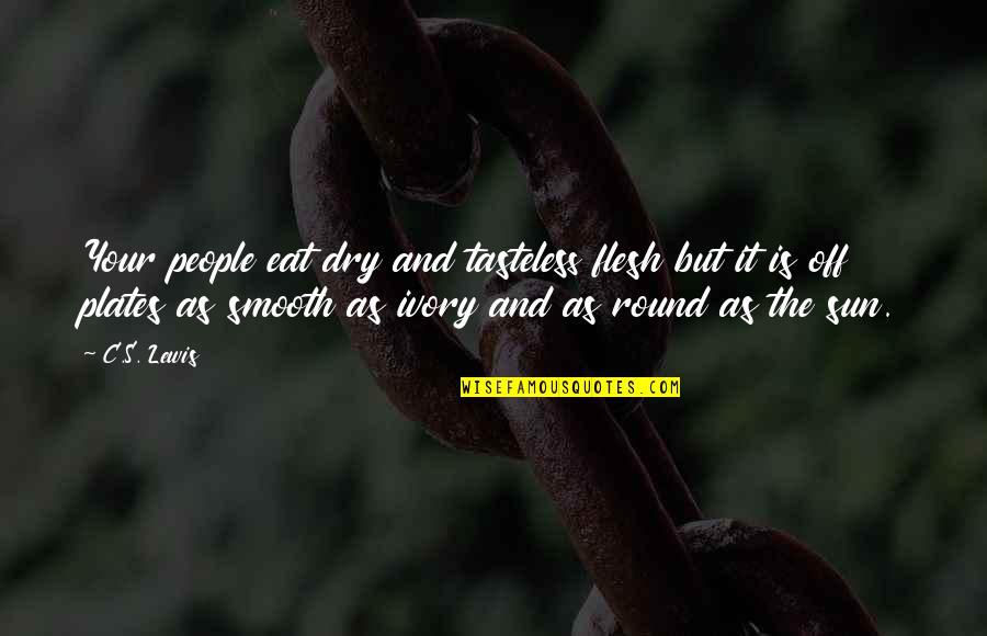 Tasteless Quotes By C.S. Lewis: Your people eat dry and tasteless flesh but