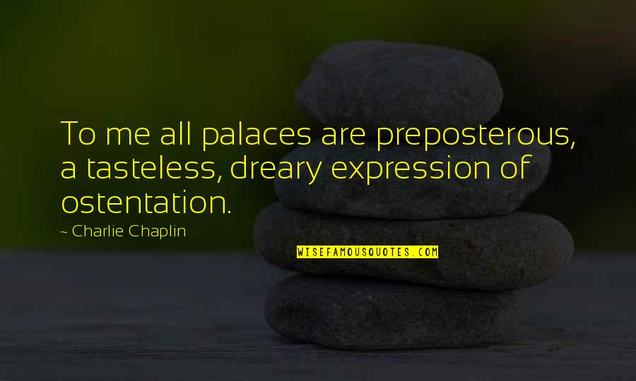 Tasteless Quotes By Charlie Chaplin: To me all palaces are preposterous, a tasteless,